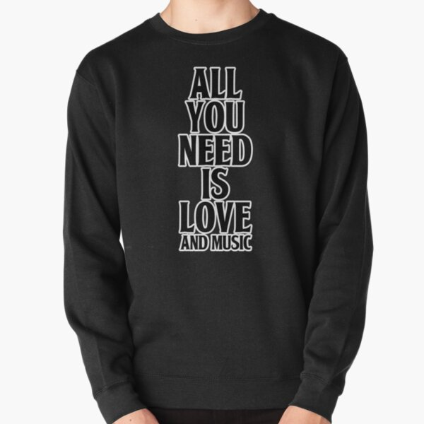 All You Need Is Love And Music Pullover Sweatshirt