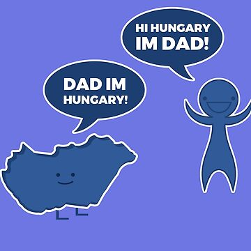 Dad Im Hungary! Hi Hungary Im Dad! by revoltz