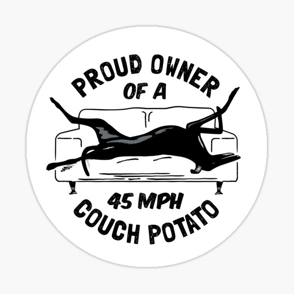 Proud Owner of a 45MPH Couch Potato - Funny Greyhound Gift Sticker