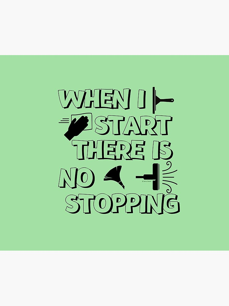 There Is No Stopping Funny Housekeeping Design by SavvyCleaner