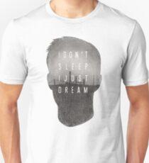 I Don't Sleep, I Just Dream T-Shirt
