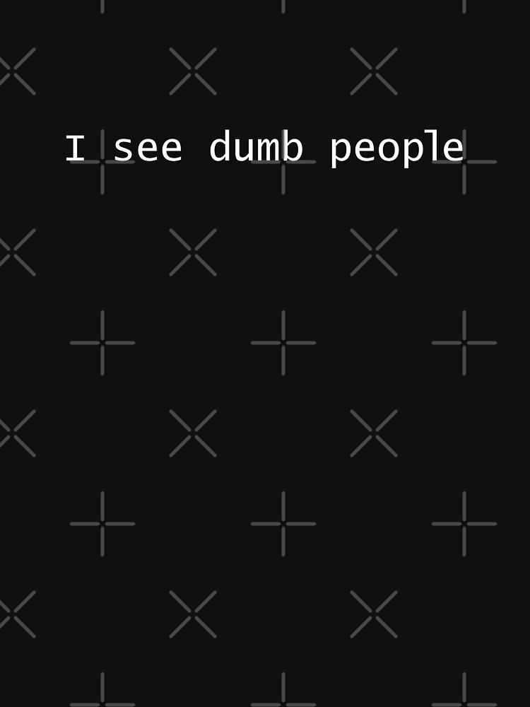 I see dumb people by expandable