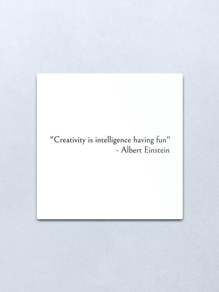 Alternate view of Albert Einstein - Creativity is Intelligence Having Fun Metal Print