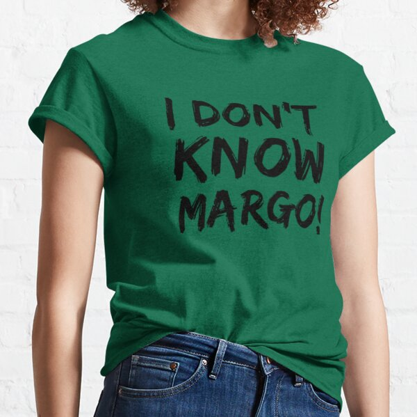 I Dont Know Margo! Classic T-Shirt