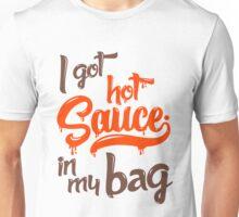 I got hot sauce in my bag Unisex T-Shirt