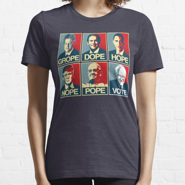 Grope Dope Hope Nope Pope Vote Bernie Essential T-Shirt