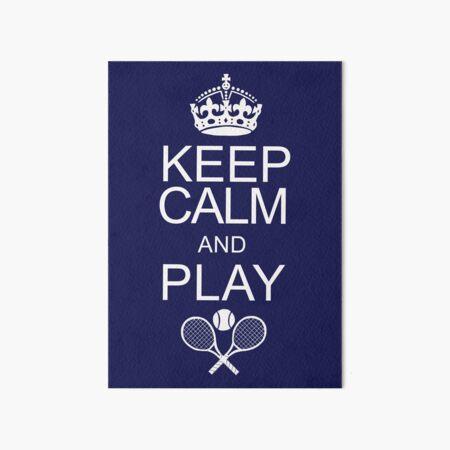 Keep Calm and Play Tennis Art Board Print