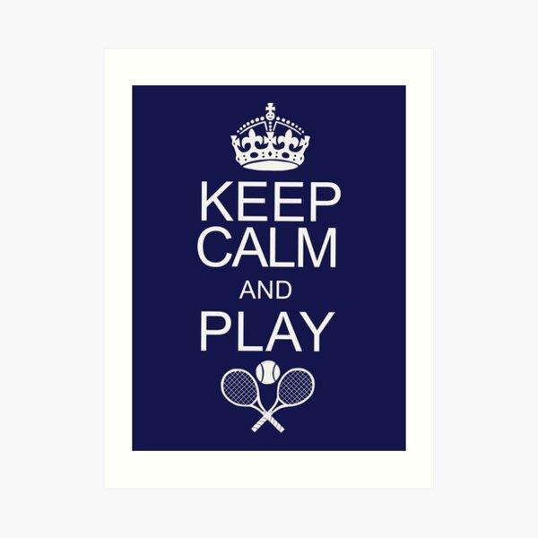 Keep Calm and Play Tennis Art Print