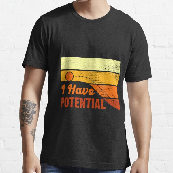 I Have Potential Sarcasm Ball Essential T-Shirt
