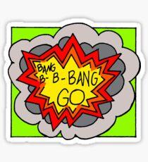 Bang B-B-Bang Go! Sticker