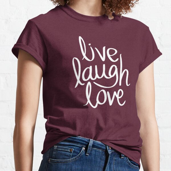 Live Laugh Love Classic T-Shirt