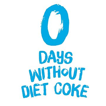 0 Days Without Diet Coke by Fefferoni