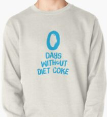 0 Days Without Diet Coke Pullover