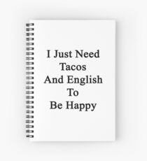 I Just Need Tacos And English To Be Happy  Spiral Notebook