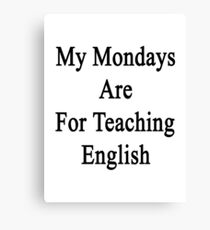 My Mondays Are For Teaching English  Canvas Print