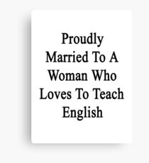 Proudly Married To A Woman Who Loves To Teach English  Canvas Print