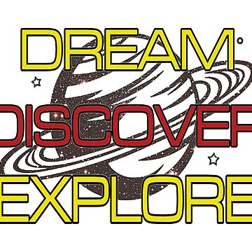 Dream, Discover, Explore by superiorarts