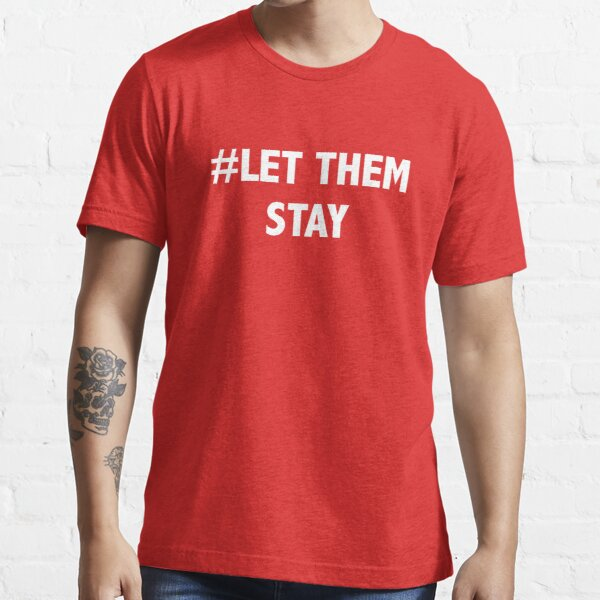 Let Them Stay Essential T-Shirt