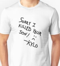 Sorry I Killed Your Son :( - Kylo T-Shirt