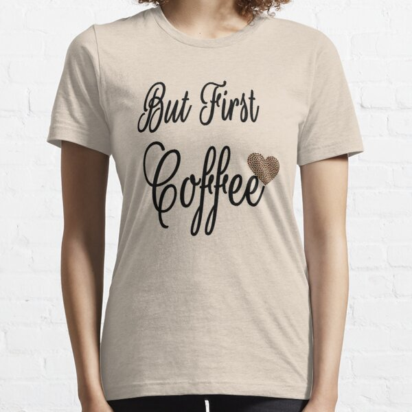 But First Coffee Essential T-Shirt