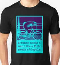 a woman needs a man like a fish needs a bicycle Unisex T-Shirt
