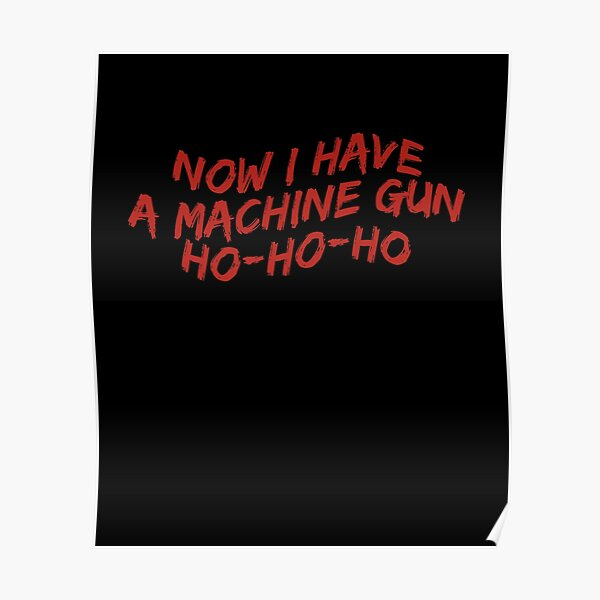 Now I Have A Machine Gun Ho-Ho-Ho Funny Christmas Sweater Poster