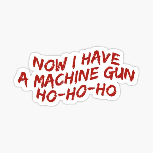 Now I Have A Machine Gun Ho-Ho-Ho Funny Christmas Sweater Sticker