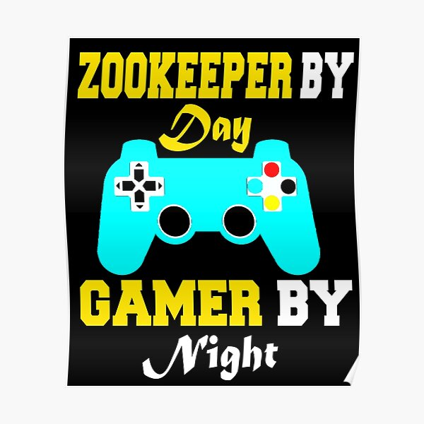 Zookeeper By Day Gamer By Night Poster