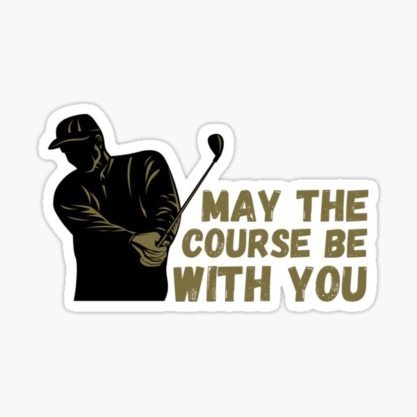 May the course be with you, golfer gift golfing Sticker