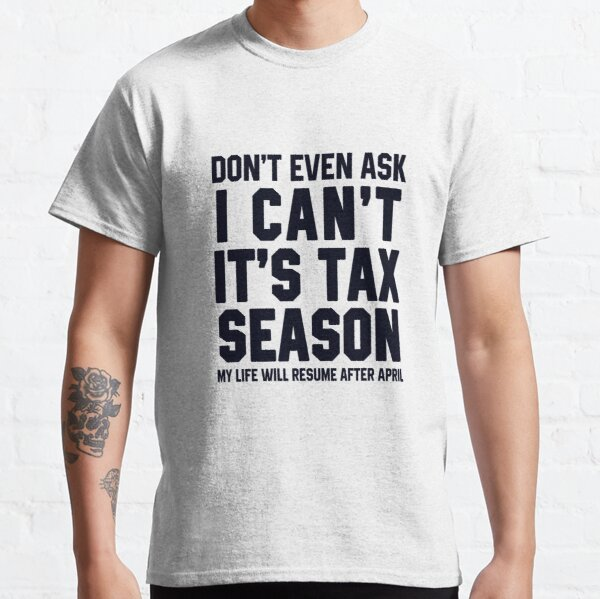 I Can't It's Tax Season Classic T-Shirt