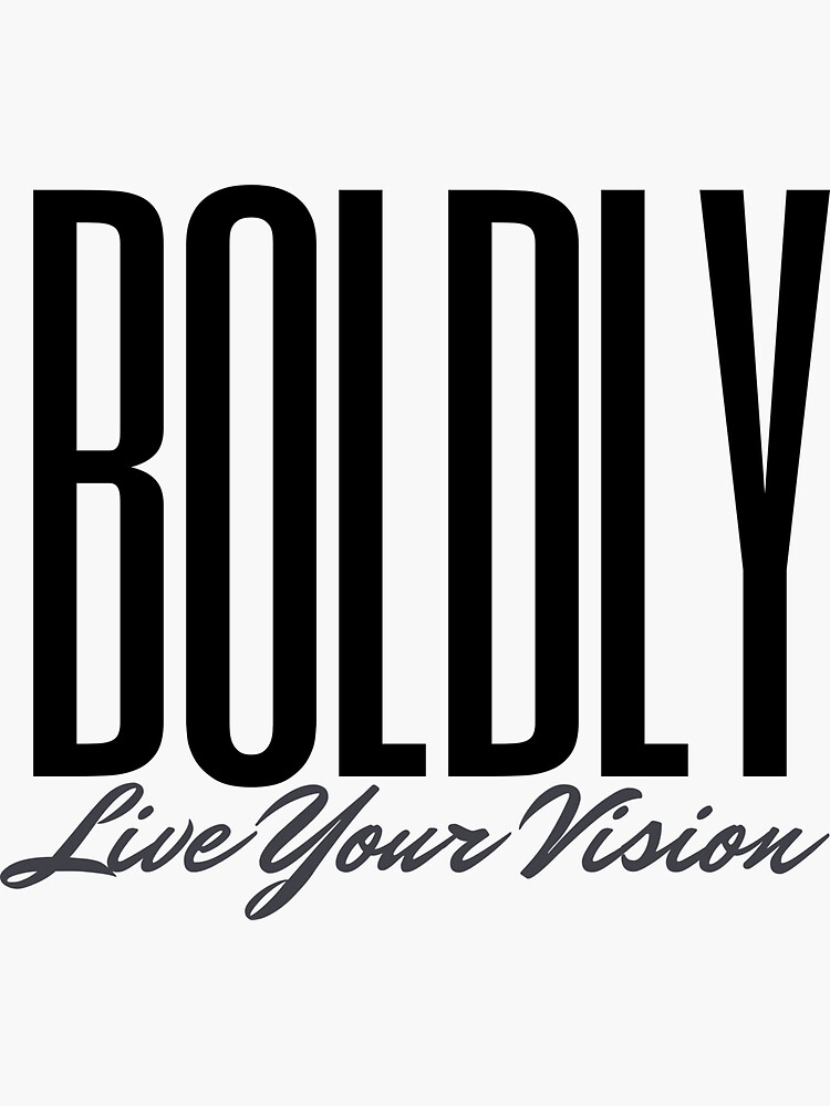 BOLDLY Live Your Vision by kgerstorff