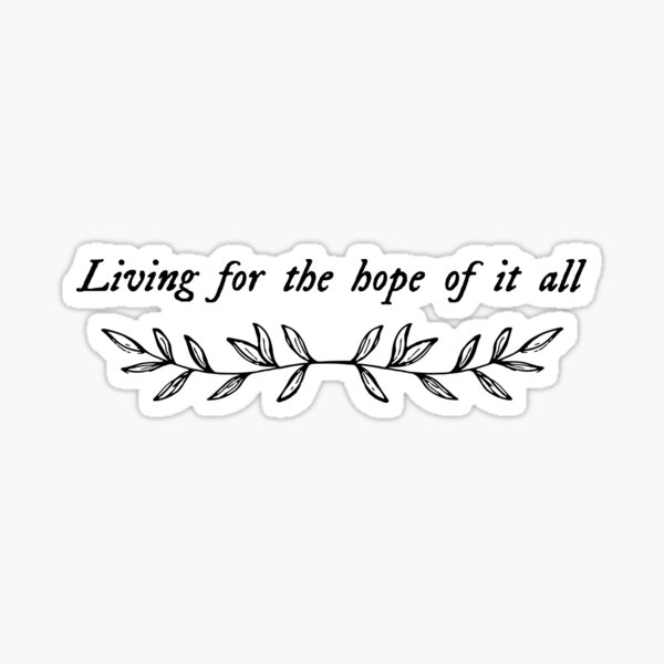 Living for the hope of it all (August - Taylor Swift) Sticker