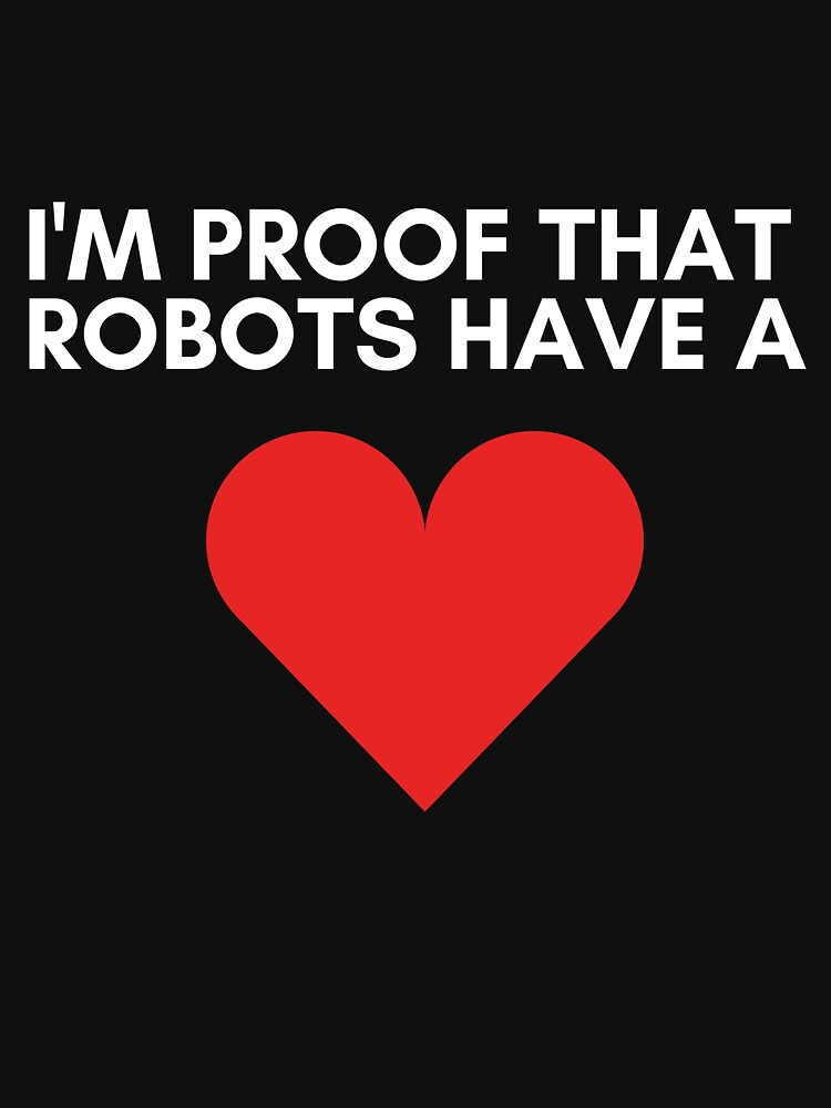 I'm Proof That Robots Have A Heart by NerdyandNatural