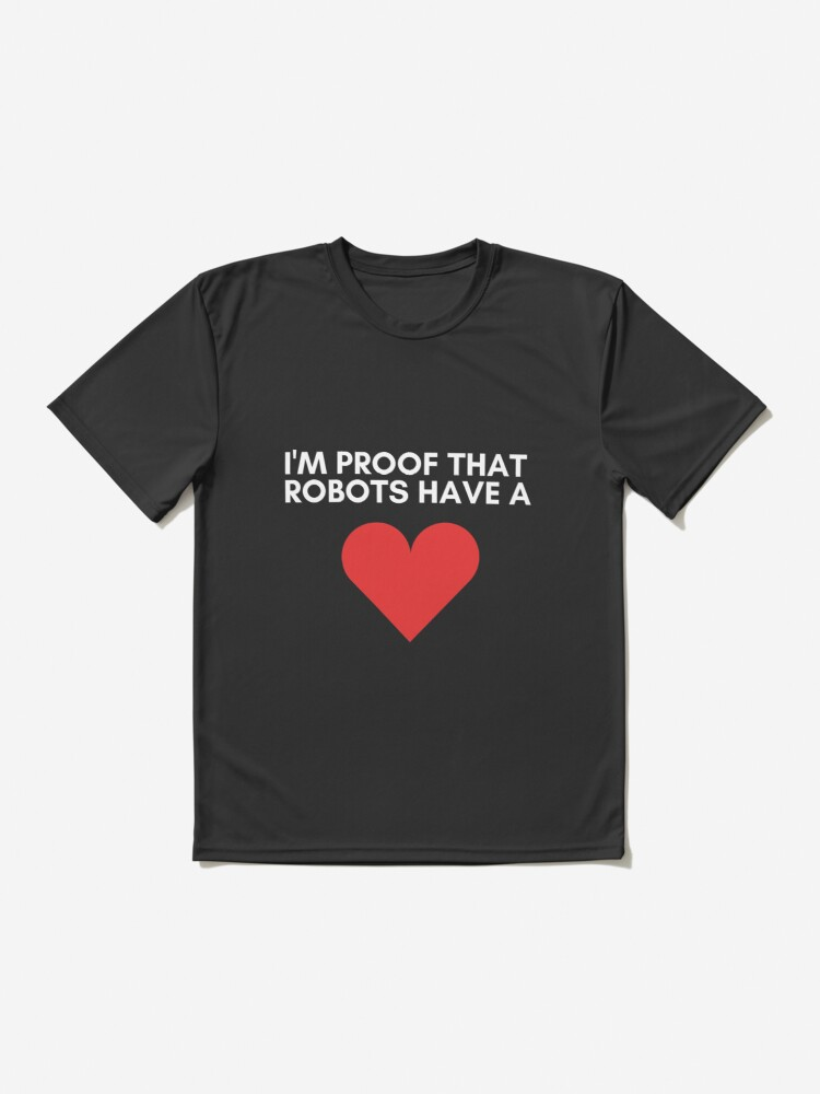Alternate view of I'm Proof That Robots Have A Heart Active T-Shirt
