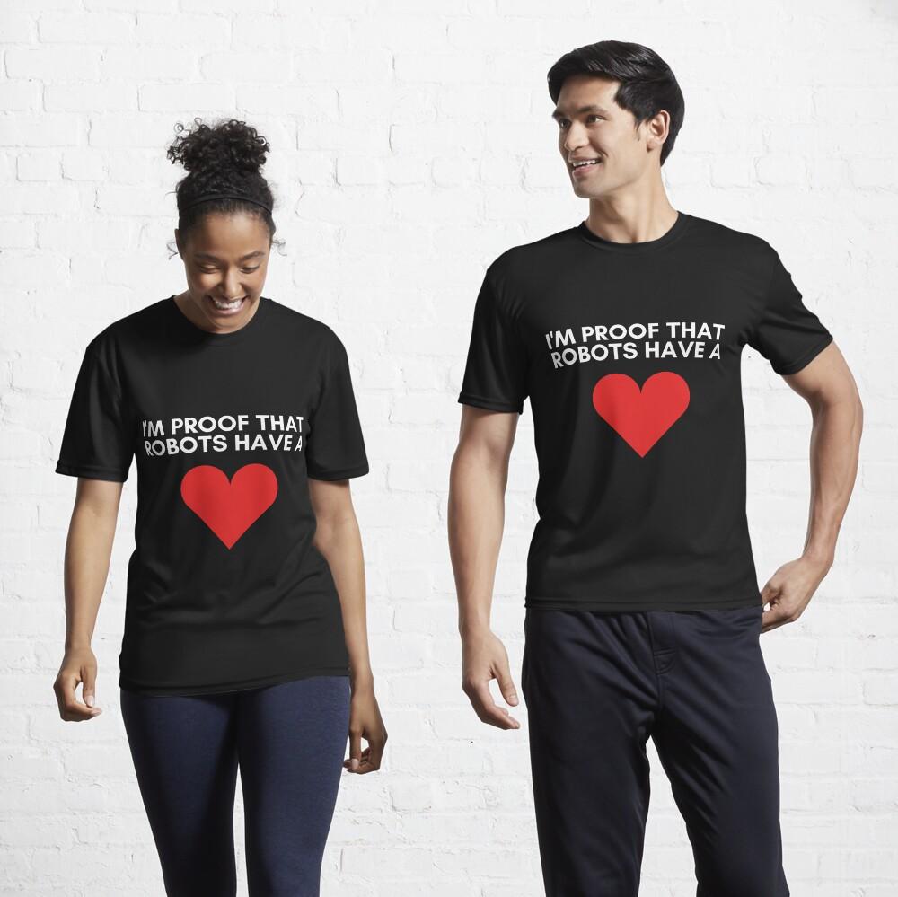 I'm Proof That Robots Have A Heart Active T-Shirt