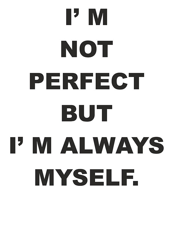 Bildresultat för i'm not perfect but i'm always myself