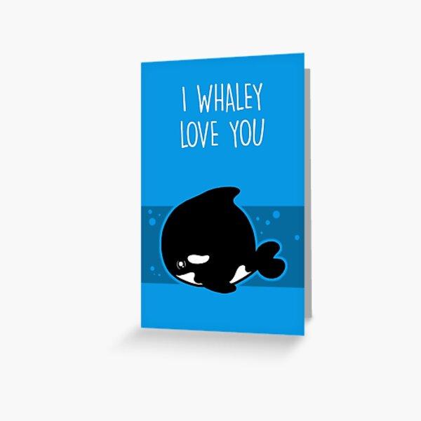 I Whaley Love You Greeting Card