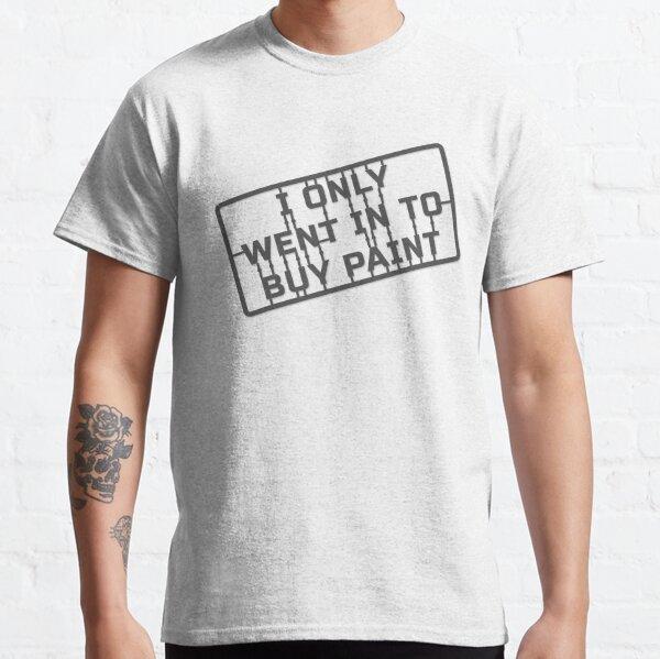 Je suis seulement allé acheter de la peinture T-shirt classique
