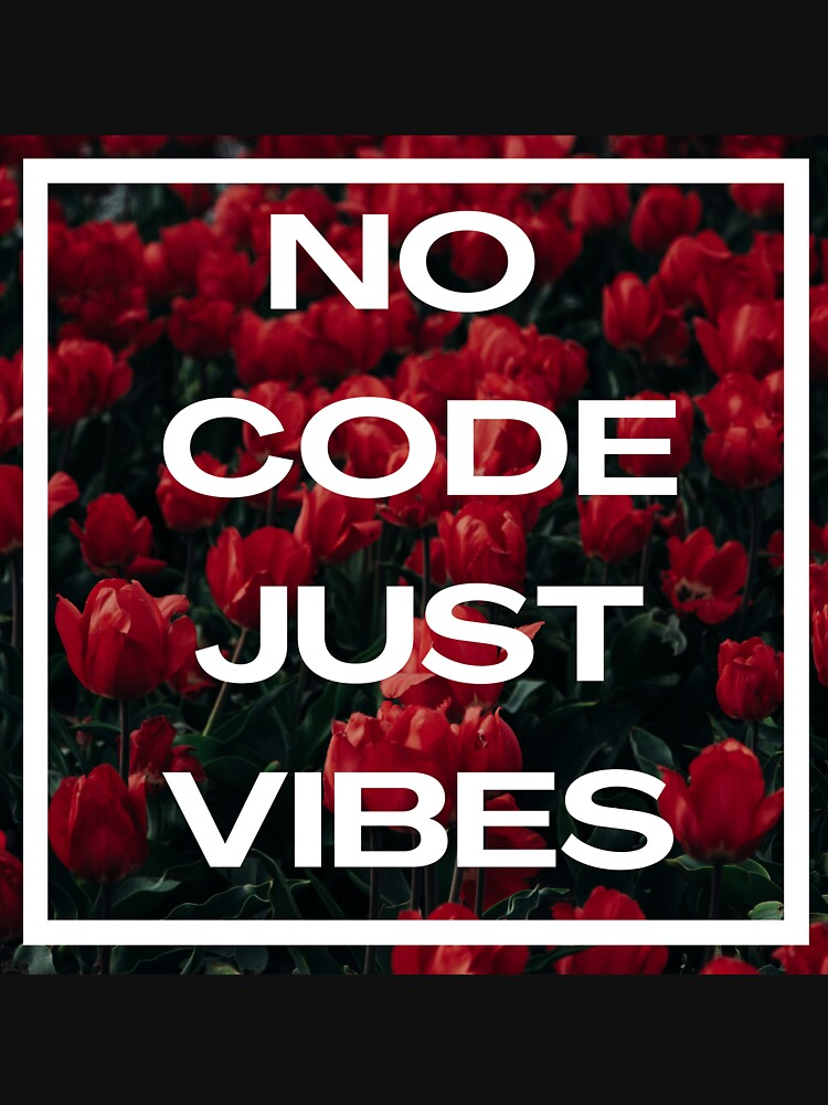 No Code Just Vibes by NerdyandNatural