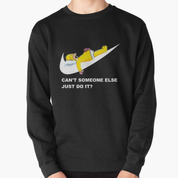 Can't someone else just do it Pullover Sweatshirt