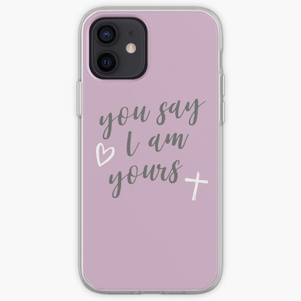 You say I am yours iPhone Soft Case