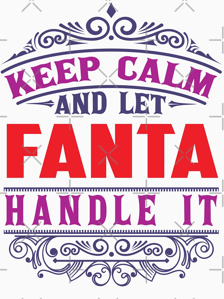 FANTA Name. Keep Calm And Let FANTA Handle It by wantneedlove