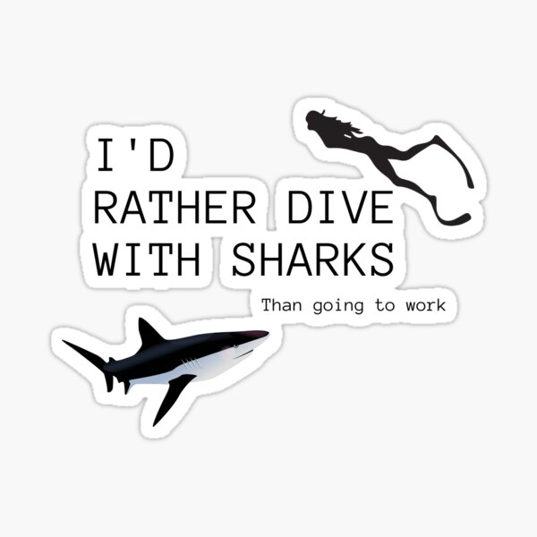 I'd rather dive with sharks than going to work  Sticker