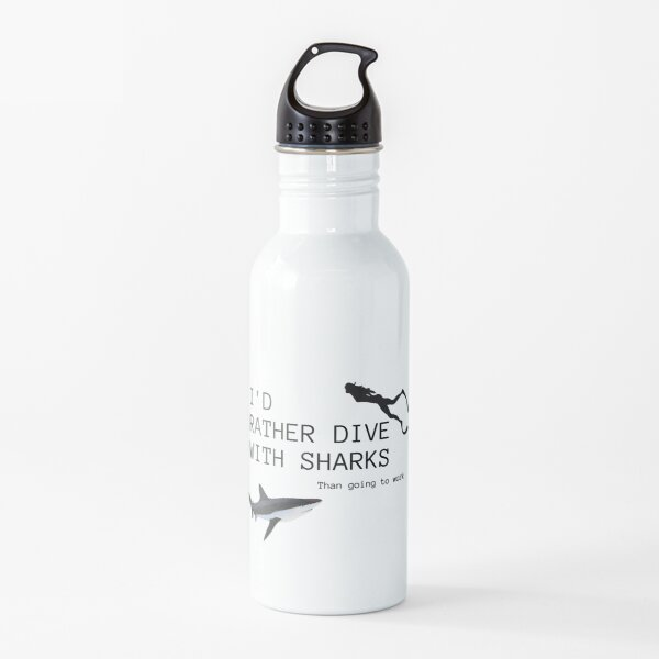 I'd rather dive with sharks than going to work  Water Bottle