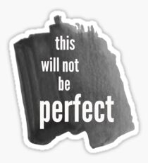 This Will Not Be Perfect Sticker