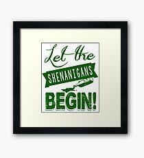 Let The St Paddys Day Shenanigans BEGIN Framed Print