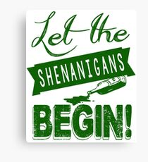 Let The St Paddys Day Shenanigans BEGIN Canvas Print