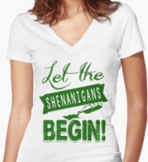 Let The St Paddys Day Shenanigans BEGIN Women's Fitted V-Neck T-Shirt
