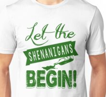 Let The St Paddys Day Shenanigans BEGIN Unisex T-Shirt