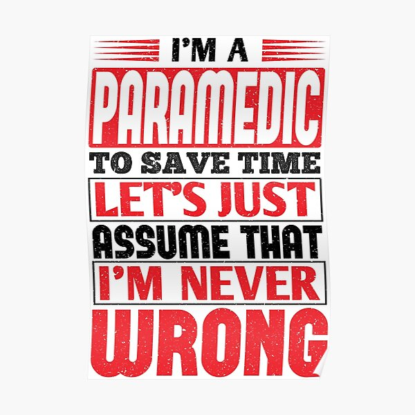 Paramedic To Save Time Let's Just Assume That I'm Never Wrong Poster